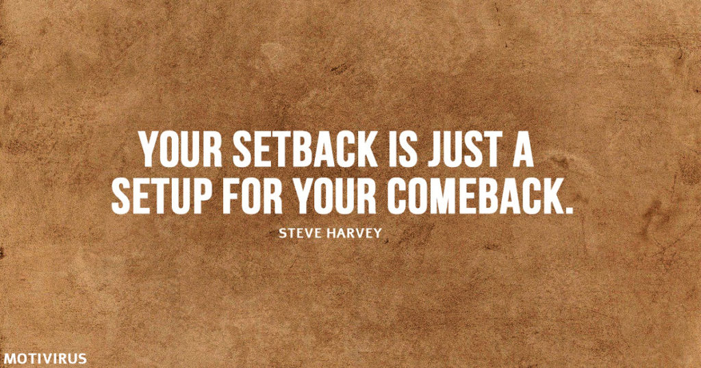 """Your setback is just a setup for your comeback."" - Steve Harvey"