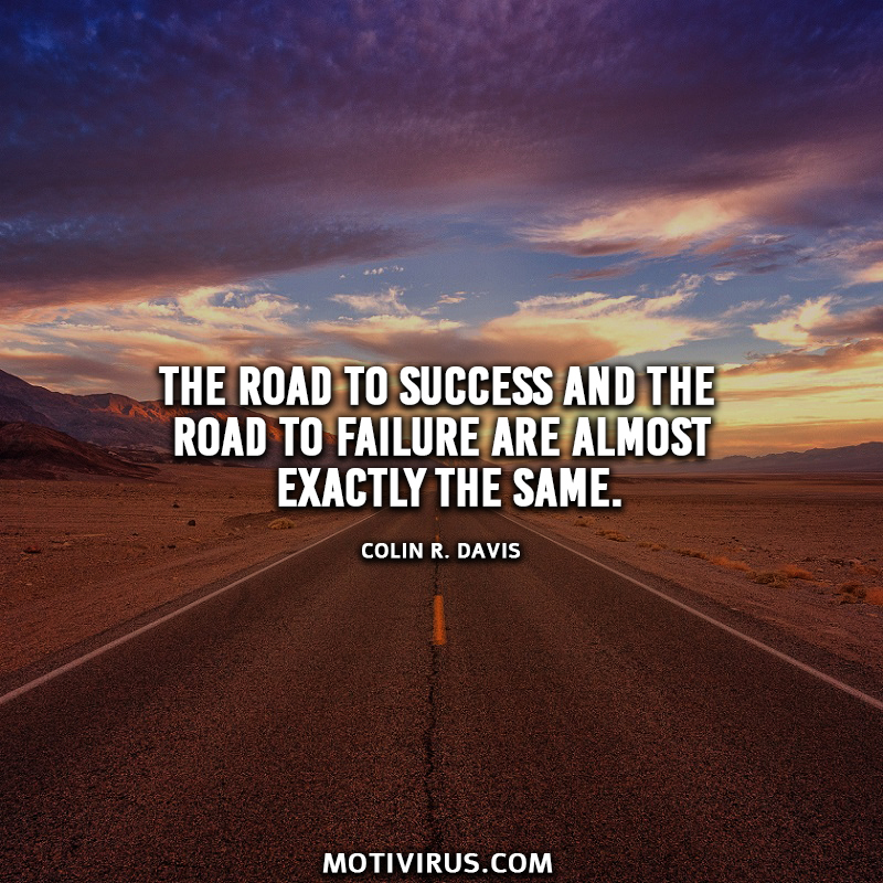The road to success and the road to failure are almost exactly the same. - Colin R. Davis