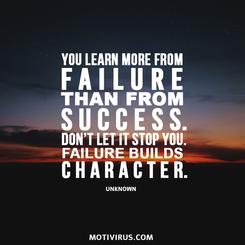You Learn More From Failure Than From Success. Don't Let It Stop You. Failure Builds Character. unknown