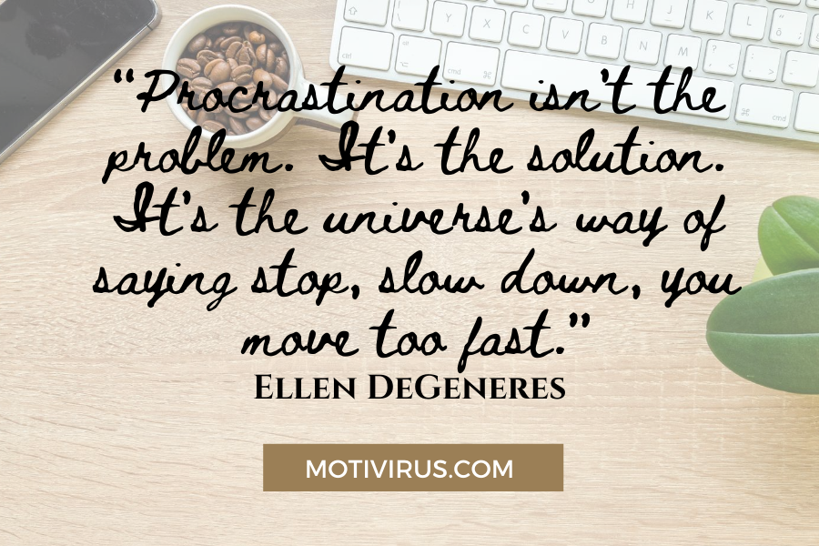 """Procrastination isn't the problem. It's the solution. It's the universe's way of saying stop, slow down, you move too fast."" - Ellen DeGeneres quote graphics with work desk background"