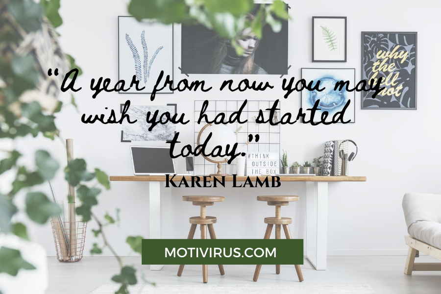 """A year from now you may wish you had started today."" - Karen Lamb quote graphics with work desk background"