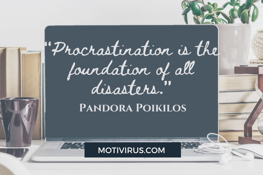 """Procrastination is the foundation of all disasters."" - Pandora Poikilo quote graphics with"