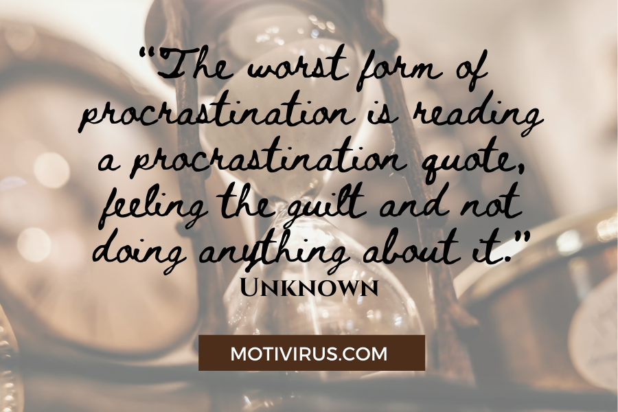"""The worst form of procrastination is reading a procrastination quote, feeling the guilt and not doing anything about it."" - Unknown quote graphics with hour glass background"