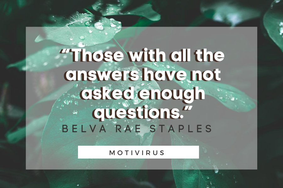 """""""Those with all the answers have not asked enough questions."""" - Belva Rae Staples quote graphics with leaves in background"""