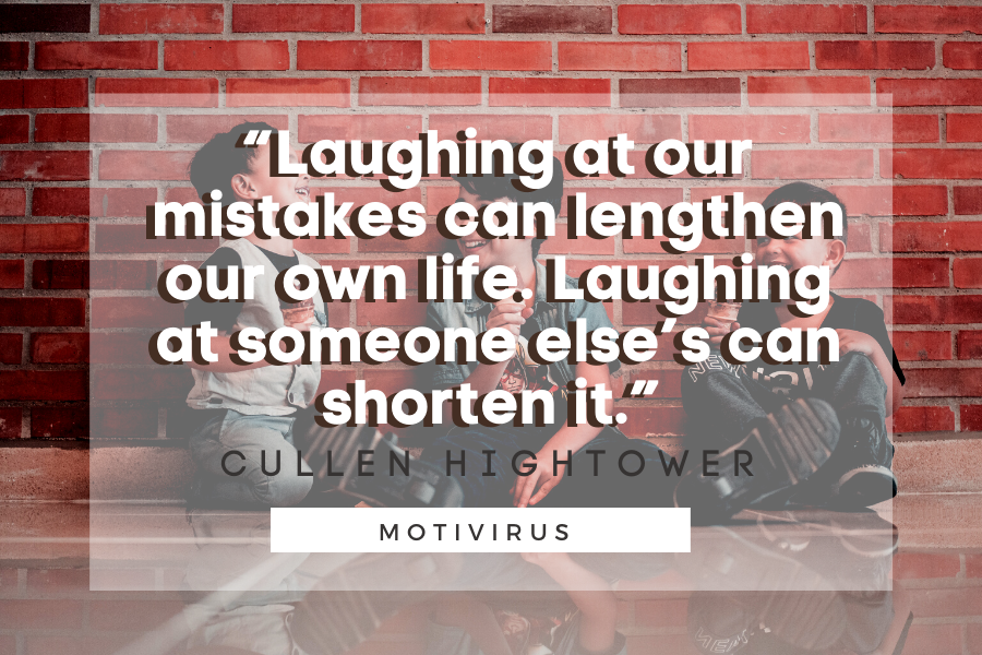 """""""Laughing at our mistakes can lengthen our own life. Laughing at someone else's can shorten it."""" - Cullen Hightower quote graphics with three boys lauging in background"""