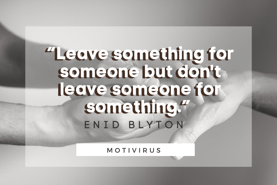 """""""Leave something for someone but don't leave someone for something."""" - Enid Blyton quote graphics with hands in background"""
