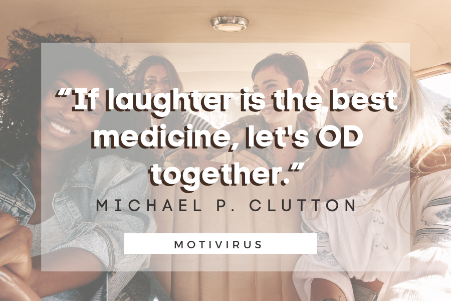 """""""If laughter is the best medicine, then lets OD together."""" - Michael P. Clutton quote graphics with female friends laughing in background"""