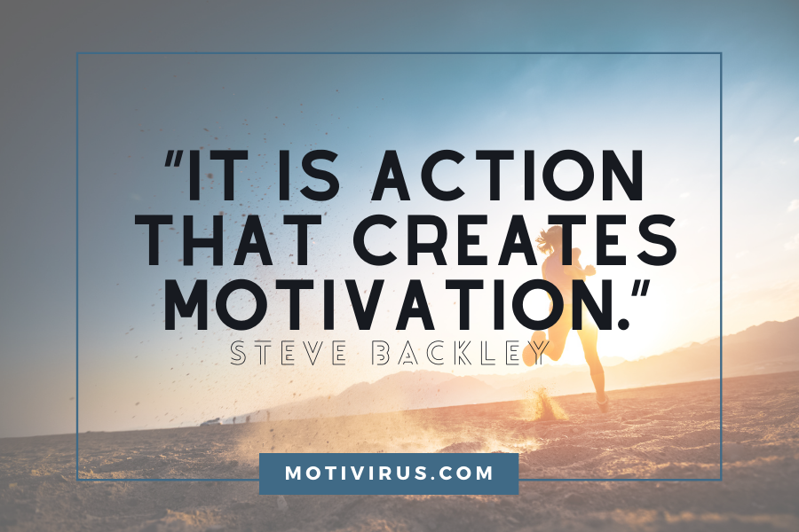 """It is action that creates motivation."" ― Steve Backley quotes with runner's silhouette in background"