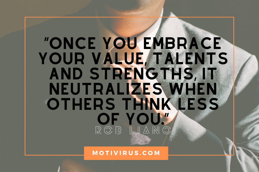 """Once you embrace your value, talents and strengths, it neutralizes when others think less of you."" ― Rob Liano changing lives quotes with man in tuxedo on background"