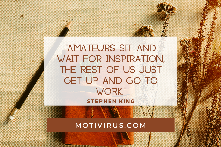 """""""Amateurs sit and wait for inspiration, the rest of us just get up and go to work.""""― Stephen King quote graphics with journal and dried flowers background, best motivational quotes"""