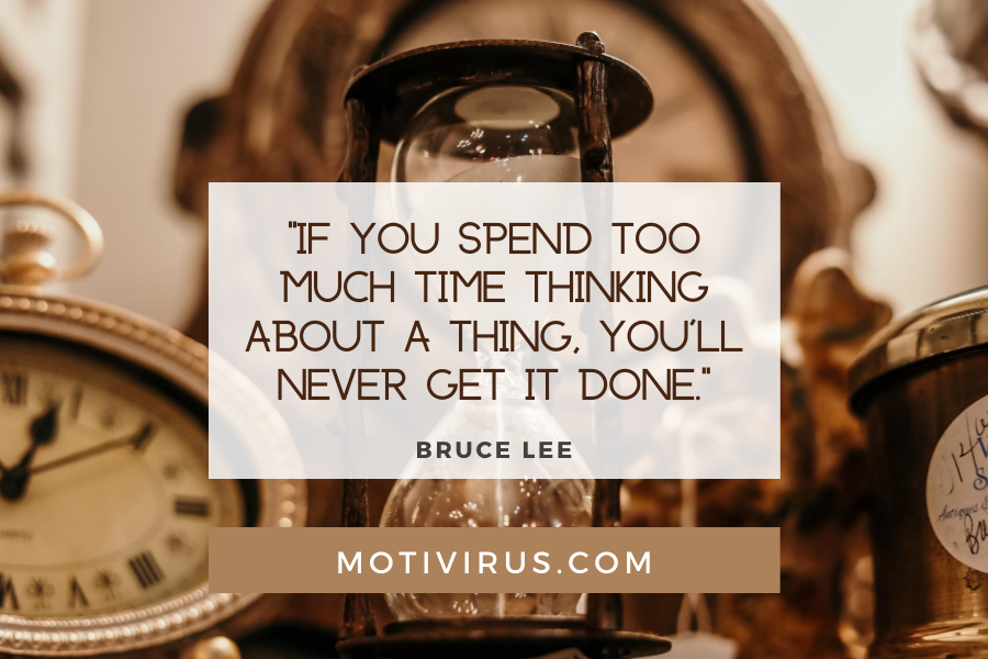 """""""If you spend too much time thinking about a thing, you'll never get it done."""" ― Bruce Lee quote graphics with hourglass background, best motivational quotes"""