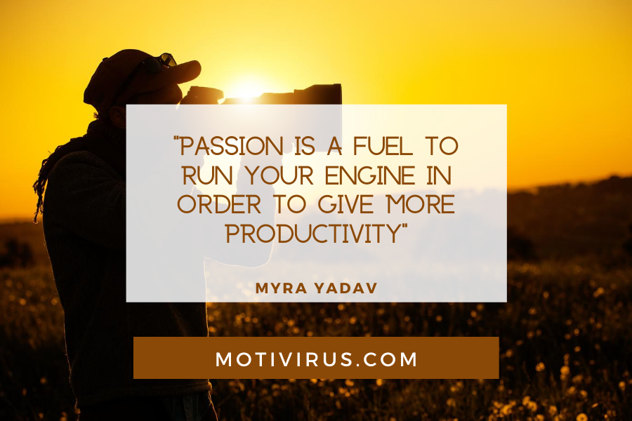 """""""Passion is a fuel to run your engine in order to give more productivity"""" ― Myra Yadav quote graphics with photographer's silhouette and sunset background, best motivational quotes"""