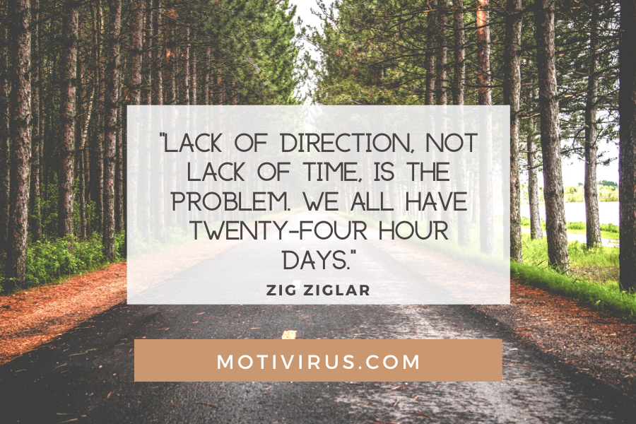 """""""Lack of direction, not lack of time, is the problem. We all have twenty-four hour days."""" ― Zig Ziglar quote graphics with woods and path background, best motivational quotes"""