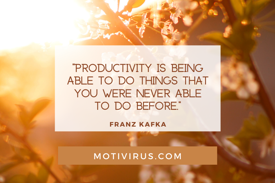 """""""Productivity is being able to do things that you were never able to do before.""""  ― Franz Kafka quote graphics with flowers and sunrise background, best motivational quotes"""