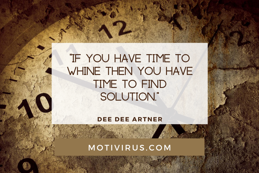 """""""If you have time to whine then you have time to find solution."""" ― Dee Dee Artner quote graphics with aged clock and parchment background, best motivational quotes"""