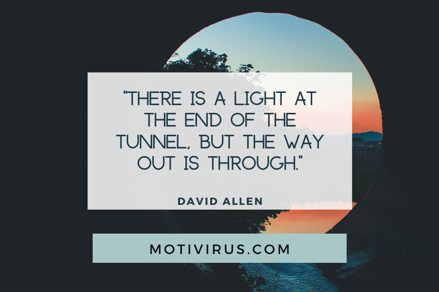 """""""There is a light at the end of the tunnel, but the way out is through."""" ― David Allen quote graphics with tunnel and sunset scenery background, best motivational quotes"""