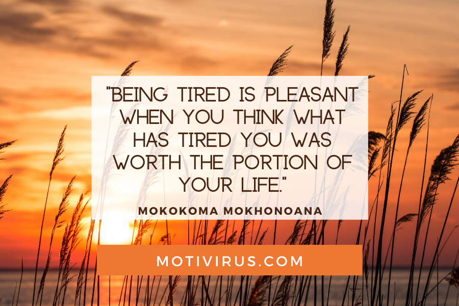 """""""Being tired is pleasant when you think what has tired you was worth the portion of your life."""" ― Mokokoma Mokhonoana quote graphics with wheat field and sunset background, best motivational quotes"""