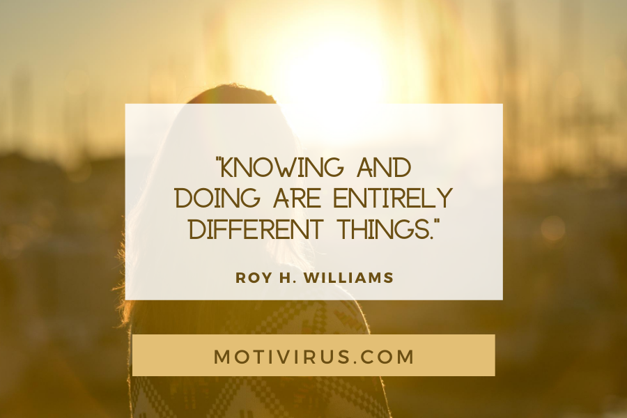 """""""Knowing and doing are entirely different things."""" ― Roy H. Williams quote graphics with woman's silhouette and sunrise background, best motivational quotes"""