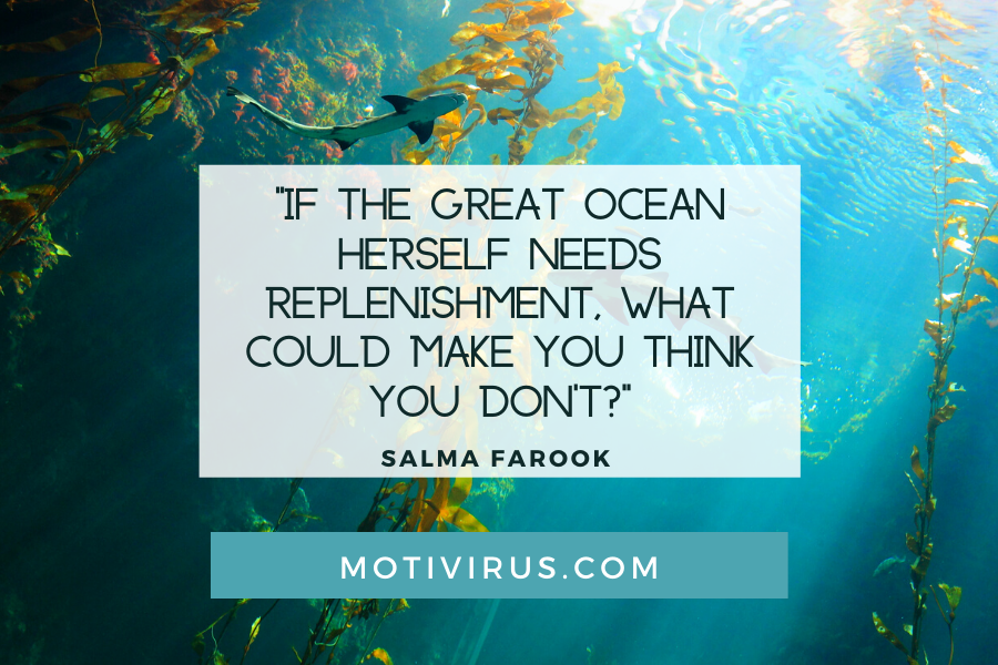"""""""If the great ocean herself needs replenishment, what could make you think you don't?"""" ― Salma Farook quote graphics with underwater background, best motivational quotes"""
