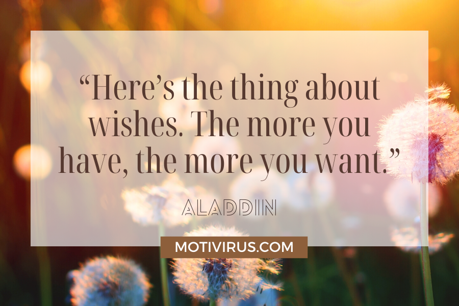 """""""Here's the thing about wishes. The more you have, the more you want.""""   from Aladdin with dandelions in the background"""