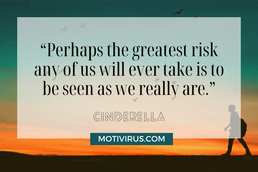 """""""Perhaps the greatest risk any of us will ever take is to be seen as we really are.""""from Cinderella with silhouette of a man walking in a gradient sky of green and orange background"""