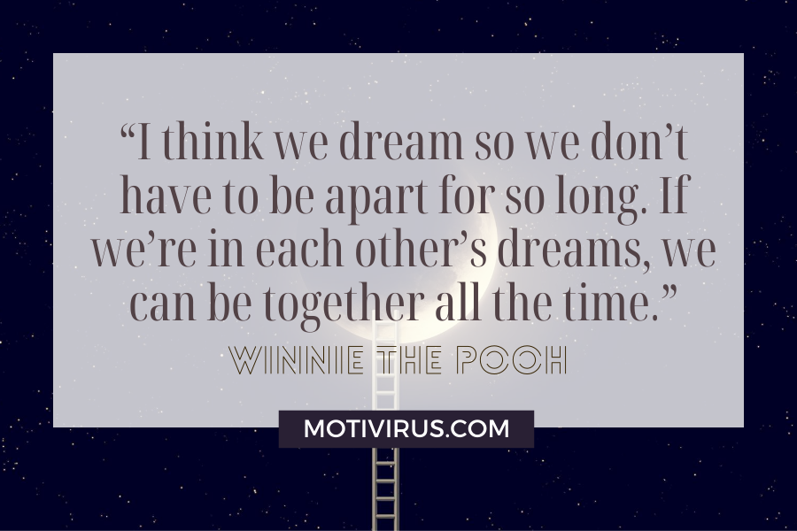 """""""I think we dream so we don't have to be apart for so long. If we're in each other's dreams, we can be together all the time."""" cute inspirational quotes from Winnie The Pooh with moon and ladder in the background"""