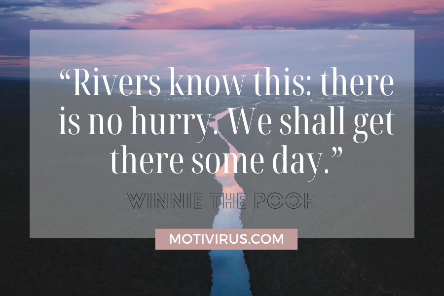 """""""Rivers know this: there is no hurry. We shall get there some day."""" cute inspirational quotes from Winnie The Pooh with river in pink and blue gradient"""
