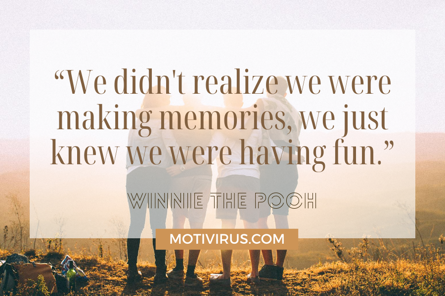 """""""We didn't realize we were making memories, we just knew we were having fun."""" cute inspirational quotes from Winnie The Pooh with four friends facing the sunrise on top of a hill background"""