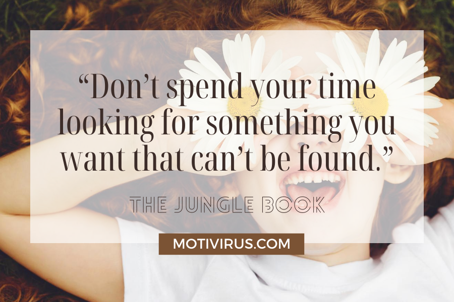 """""""Don't spend your time looking for something you want that can't be found."""" from The Jungle Book with little girl holding two daisies on both of her eyes"""