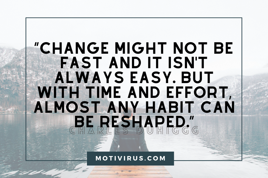 """Change might not be fast and it isn't always easy. But with time and effort, almost any habit can be reshaped."" ― Charles Duhigg changing lives quotes with man sitting near lake in background"