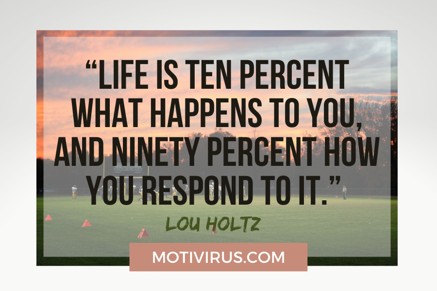 """""""Life is ten percent what happens to you, and ninety percent how you respond to it."""" –Lou Holtz with football field and sunset background"""