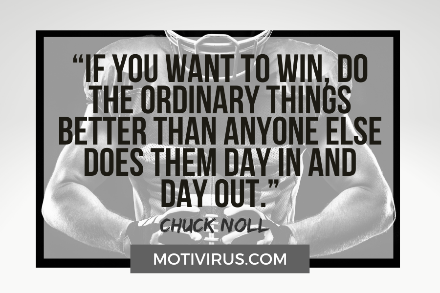 """""""If you want to win, do the ordinary things better than anyone else does them day in and day out."""" –Chuck Noll with football player in background"""