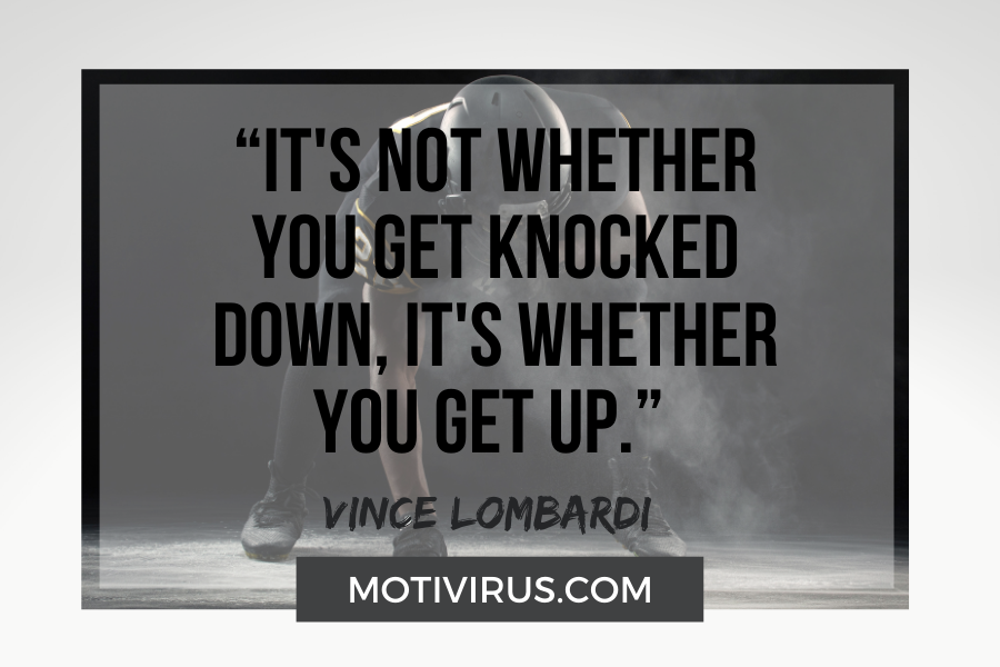 """""""It's not whether you get knocked down, it's whether you get up."""" –Vince Lombardi with football player in background"""