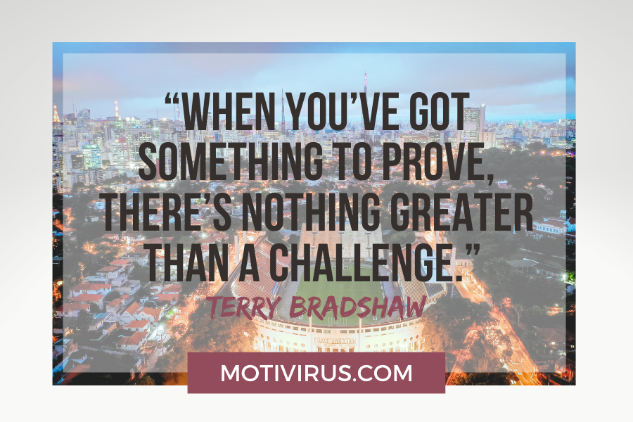 """""""When you've got something to prove, there's nothing greater than a challenge."""" –Terry Bradshaw football motivational quotes with stadium background"""