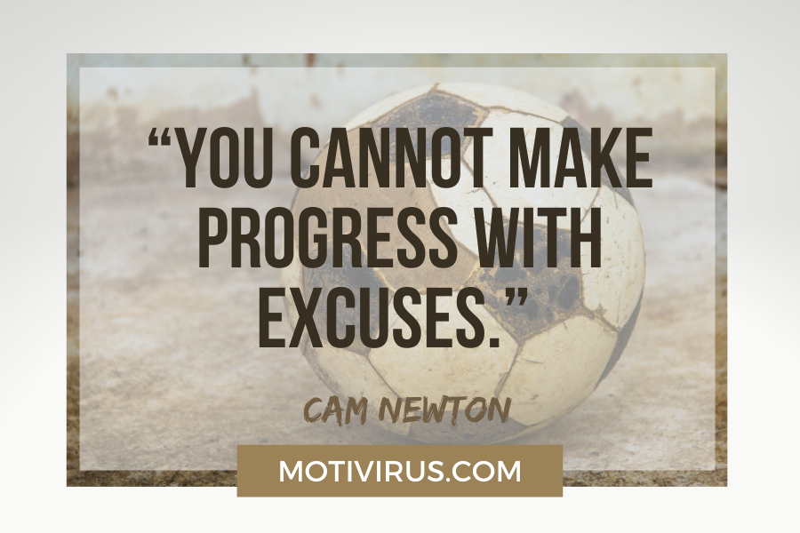 """""""You cannot make progress with excuses."""" –Cam Newton with soccer ball background"""