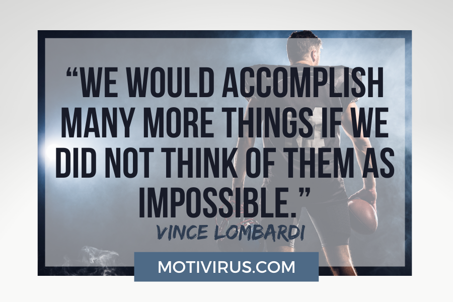 """""""We would accomplish many more things if we did not think of them as impossible."""" –Vince Lombardi with football player in the background"""