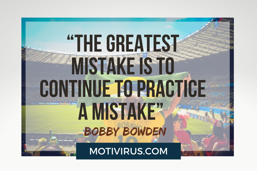 """""""The greatest mistake is to continue to practice a mistake"""" –Bobby Bowden with football stadium background"""