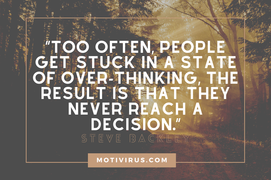 """Too often, people get stuck in a state of over-thinking, the result is that they never reach a decision."" ― Steve Backley changing lives quotes with forest background"