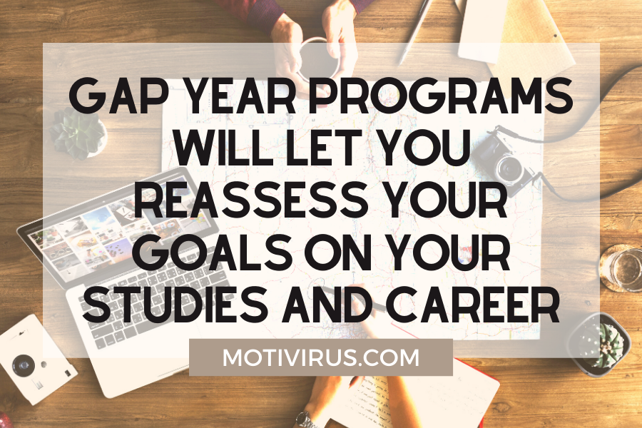 Gap year programs will let you reassess your goals on your studies and career