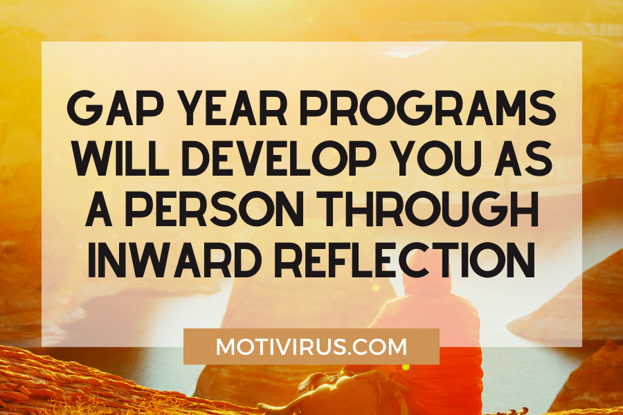 Gap year programs will develop you as a person through inward reflection