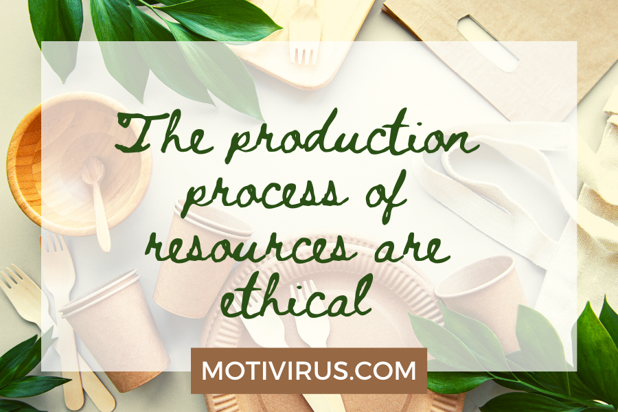 The production process of resources are ethical